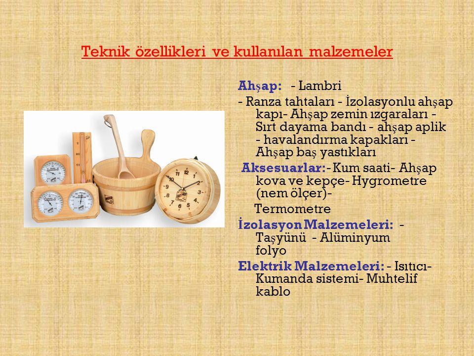 Teknik özellikleri ve kullanılan malzemeler Ah ş ap: - Lambri - Ranza tahtaları - İ zolasyonlu ah ş ap kapı- Ah ş ap zemin ızgaraları - Sırt dayama ba