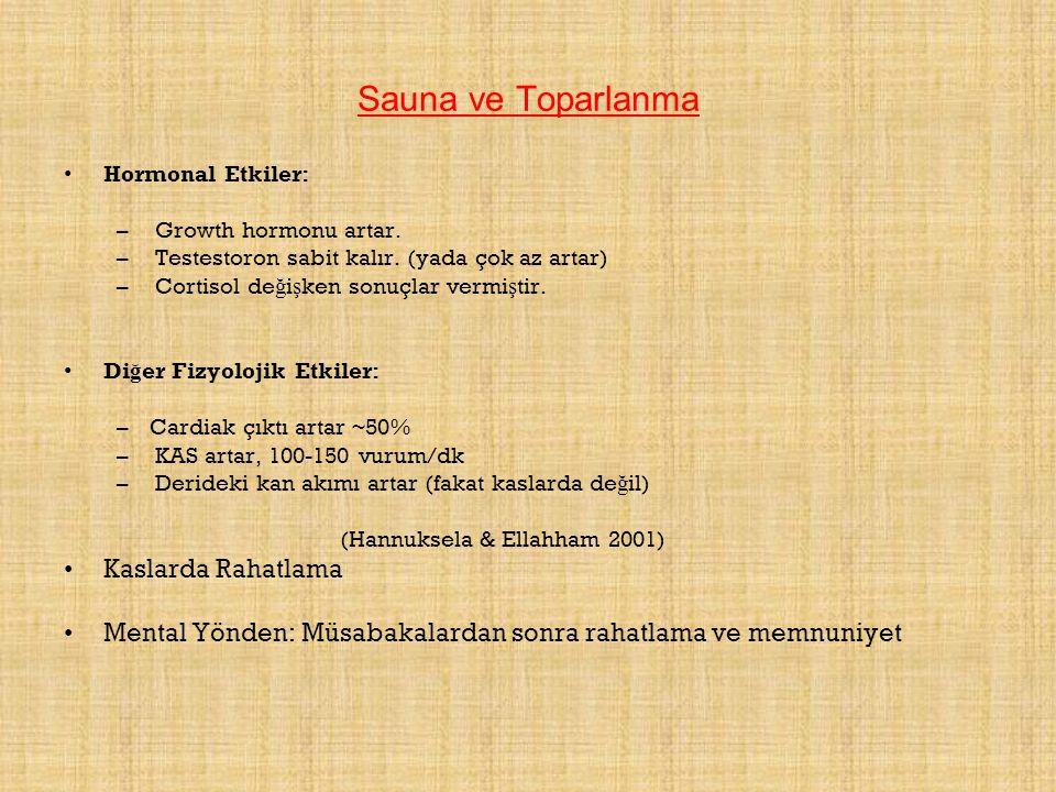 Sauna ve Toparlanma Hormonal Etkiler: – Growth hormonu artar. – Testestoron sabit kalır. (yada çok az artar) – Cortisol de ğ i ş ken sonuçlar vermi ş
