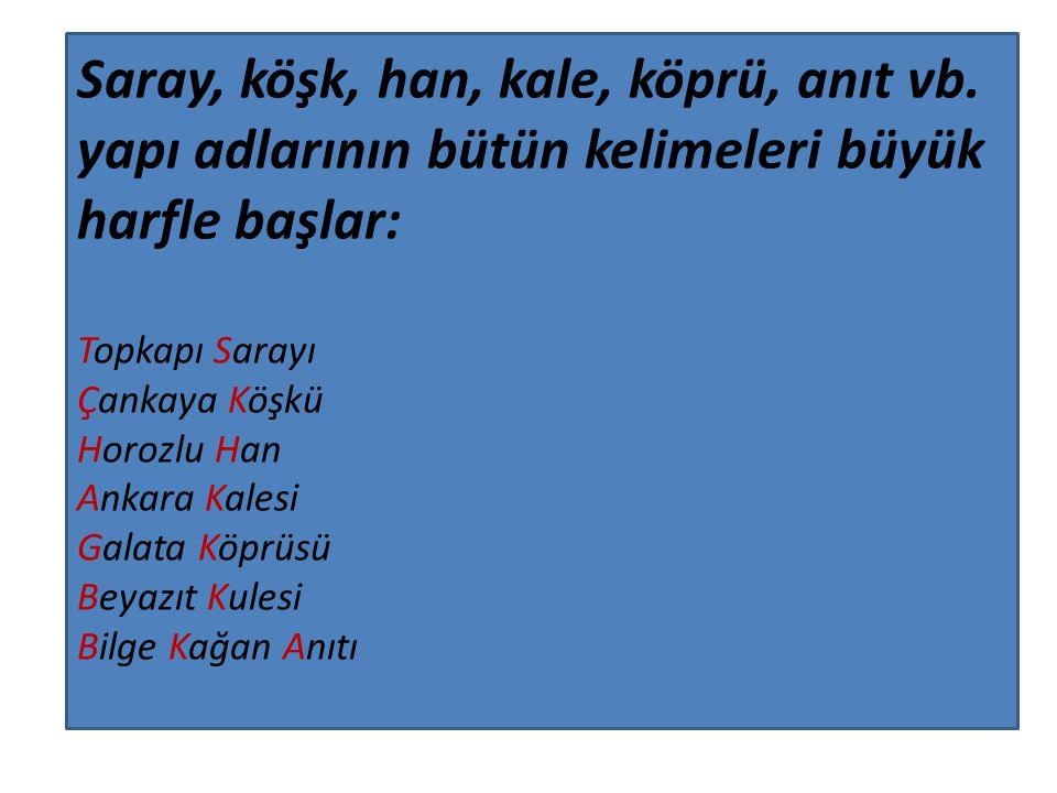Saray, köşk, han, kale, köprü, anıt vb. yapı adlarının bütün kelimeleri büyük harfle başlar: Topkapı Sarayı Çankaya Köşkü Horozlu Han Ankara Kalesi Ga