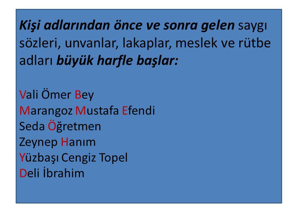Kişi adlarından önce ve sonra gelen saygı sözleri, unvanlar, lakaplar, meslek ve rütbe adları büyük harfle başlar: Vali Ömer Bey Marangoz Mustafa Efen