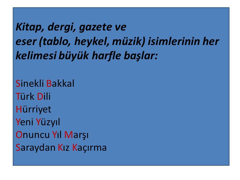 Kitap, dergi, gazete ve eser (tablo, heykel, müzik) isimlerinin her kelimesi büyük harfle başlar: Sinekli Bakkal Türk Dili Hürriyet Yeni Yüzyıl Onuncu