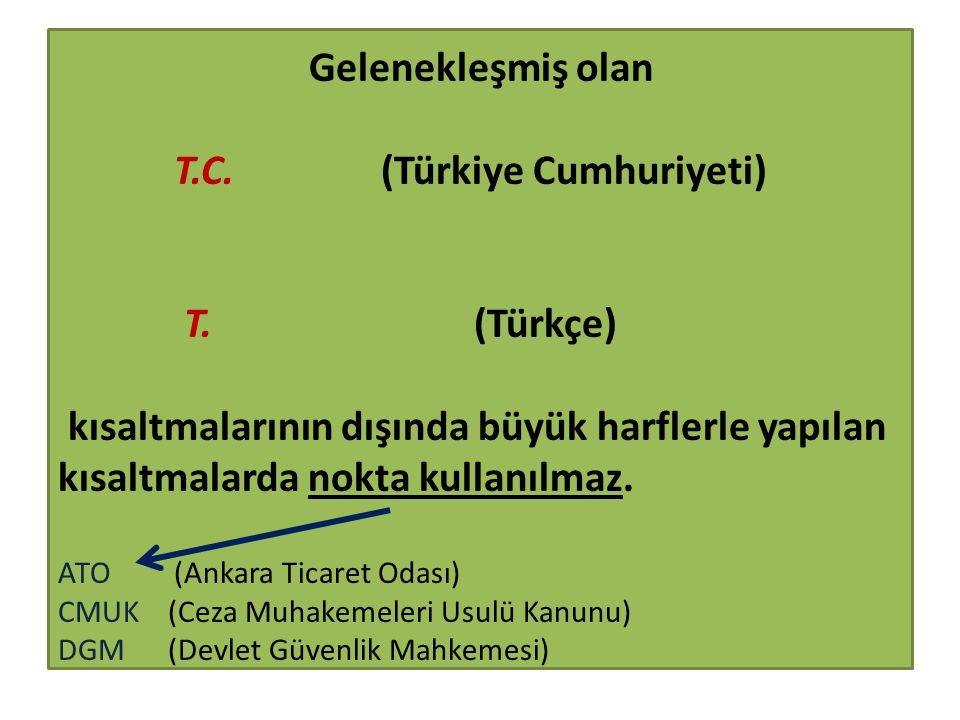 Gelenekleşmiş olan T.C. (Türkiye Cumhuriyeti) T. (Türkçe) kısaltmalarının dışında büyük harflerle yapılan kısaltmalarda nokta kullanılmaz. ATO (Ankara