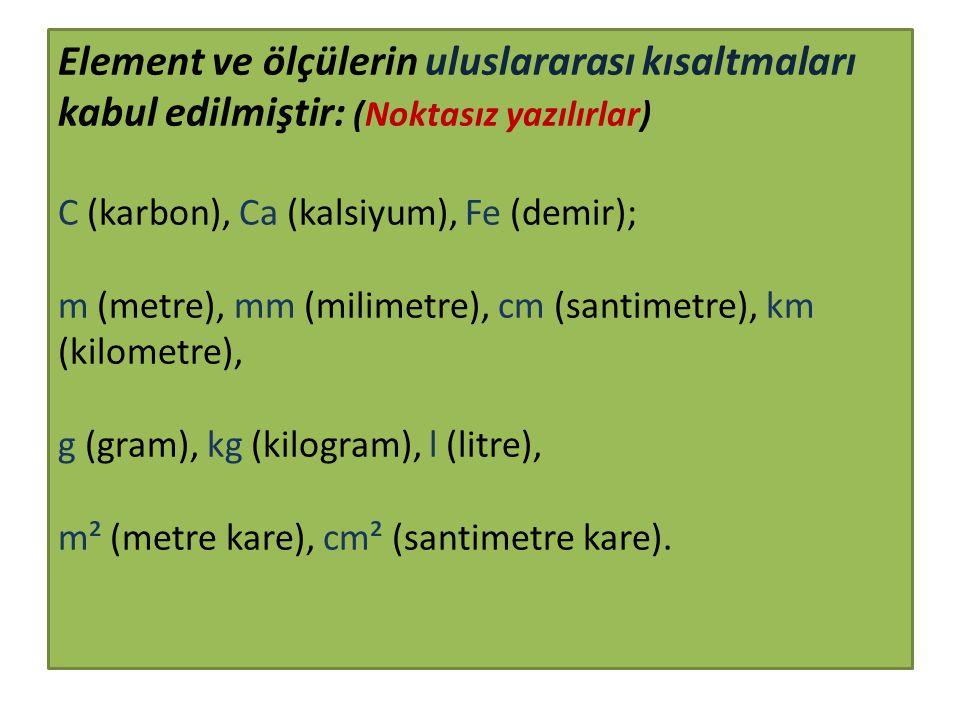Element ve ölçülerin uluslararası kısaltmaları kabul edilmiştir: (Noktasız yazılırlar) C (karbon), Ca (kalsiyum), Fe (demir); m (metre), mm (milimetre