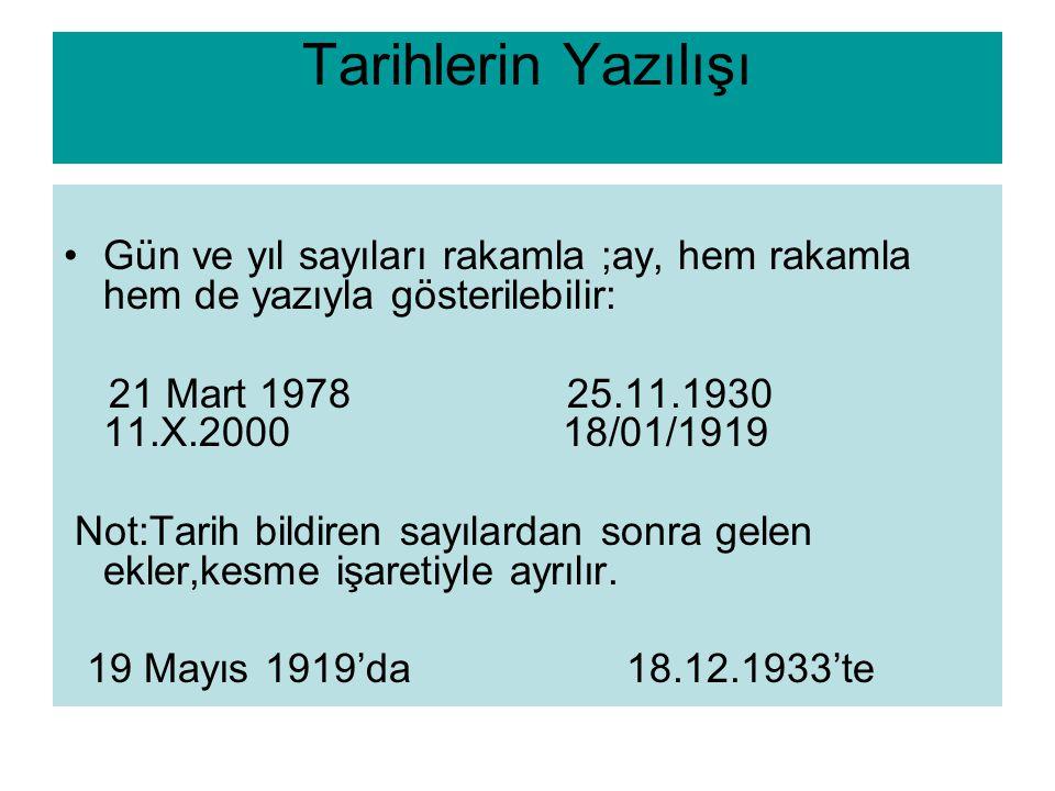Tarihlerin Yazılışı Gün ve yıl sayıları rakamla ;ay, hem rakamla hem de yazıyla gösterilebilir: 21 Mart 1978 25.11.1930 11.X.2000 18/01/1919 Not:Tarih