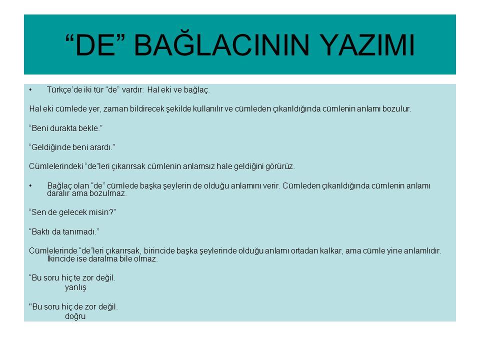 """""""DE"""" BAĞLACININ YAZIMI Türkçe'de iki tür """"de"""" vardır: Hal eki ve bağlaç. Hal eki cümlede yer, zaman bildirecek şekilde kullanılır ve cümleden çıkarıld"""