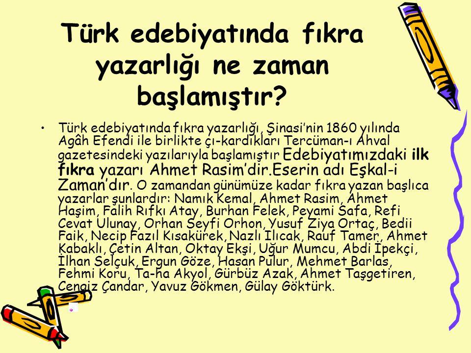 Türk edebiyatında fıkra yazarlığı ne zaman başlamıştır? Türk edebiyatında fıkra yazarlığı, Şinasi'nin 1860 yılında Agâh Efendi ile birlikte çı-kardıkl