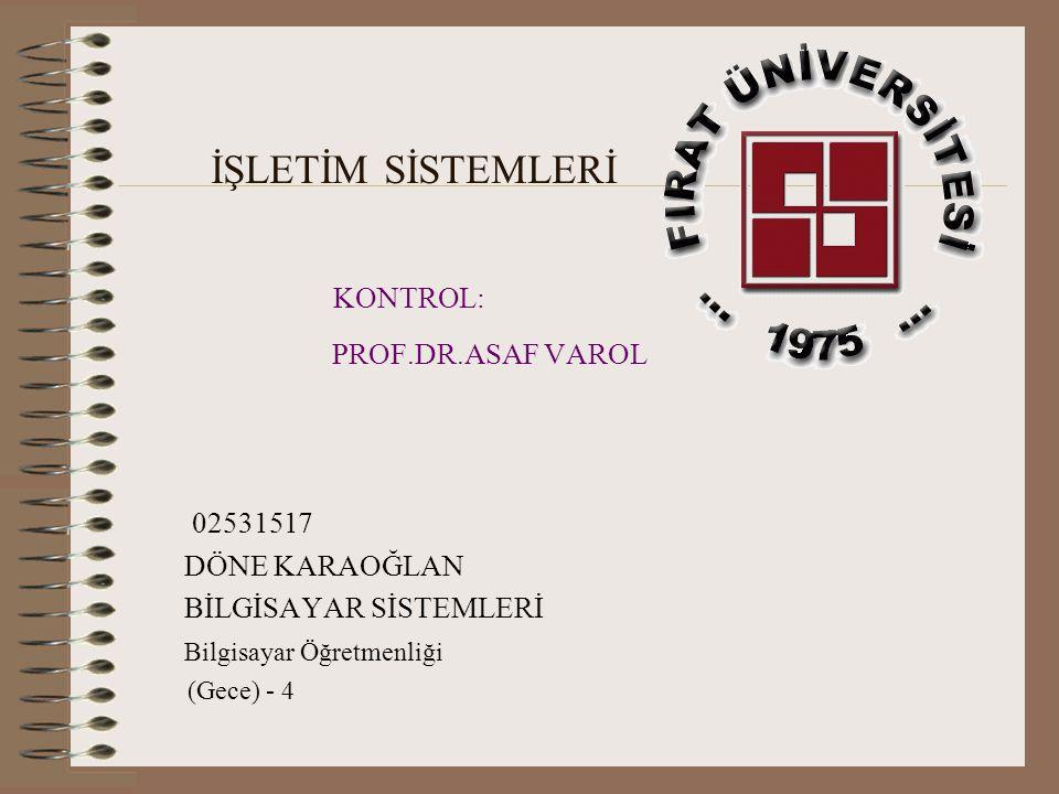 İŞLETİM SİSTEMLERİ KONTROL: PROF.DR.ASAF VAROL 02531517 DÖNE KARAOĞLAN BİLGİSAYAR SİSTEMLERİ Bilgisayar Öğretmenliği (Gece) - 4
