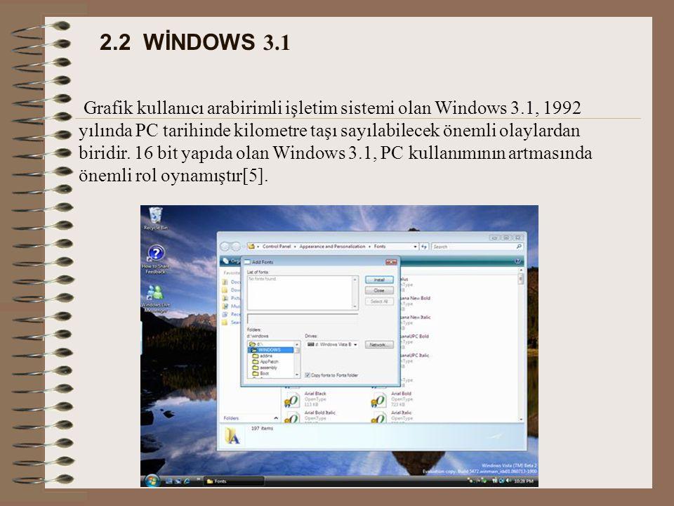 2.2 WİNDOWS 3.1 Grafik kullanıcı arabirimli işletim sistemi olan Windows 3.1, 1992 yılında PC tarihinde kilometre taşı sayılabilecek önemli olaylardan biridir.