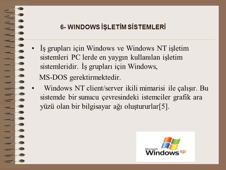 6- WINDOWS İŞLETİM SİSTEMLERİ İş grupları için Windows ve Windows NT işletim sistemleri PC lerde en yaygın kullanılan işletim sistemleridir.