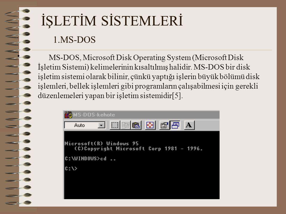 İŞLETİM SİSTEMLERİ 1.MS-DOS MS-DOS, Microsoft Disk Operating System (Microsoft Disk İşletim Sistemi) kelimelerinin kısaltılmış halidir.
