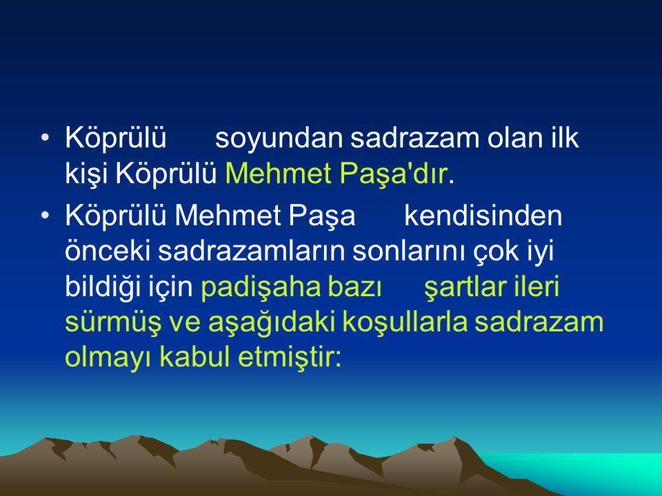 Köprülü soyundan sadrazam olan ilk kişi Köprülü Mehmet Paşa'dır. Köprülü Mehmet Paşa kendisinden önceki sadrazamların sonlarını çok iyi bildiği için p