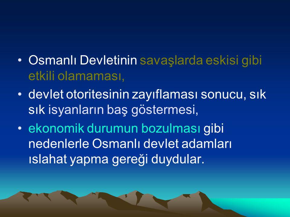 Osmanlı Devletinin savaşlarda eskisi gibi etkili olamaması, devlet otoritesinin zayıflaması sonucu, sık sık isyanların baş göstermesi, ekonomik durumu