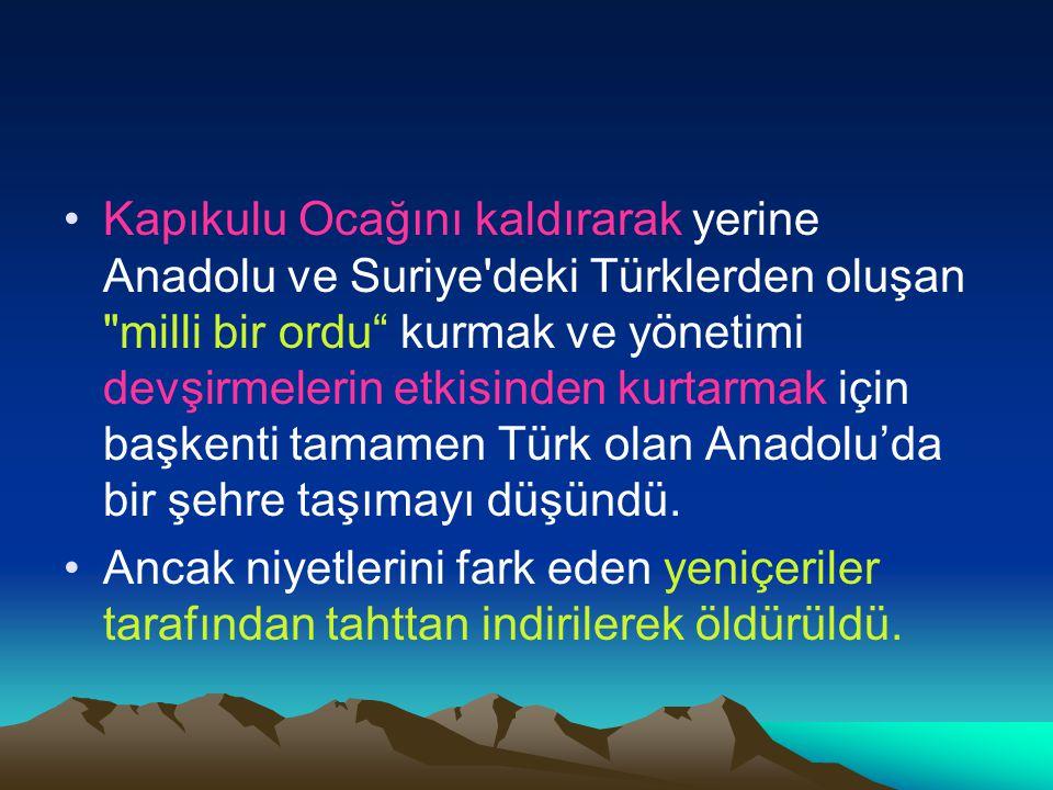 Kapıkulu Ocağını kaldırarak yerine Anadolu ve Suriye'deki Türklerden oluşan