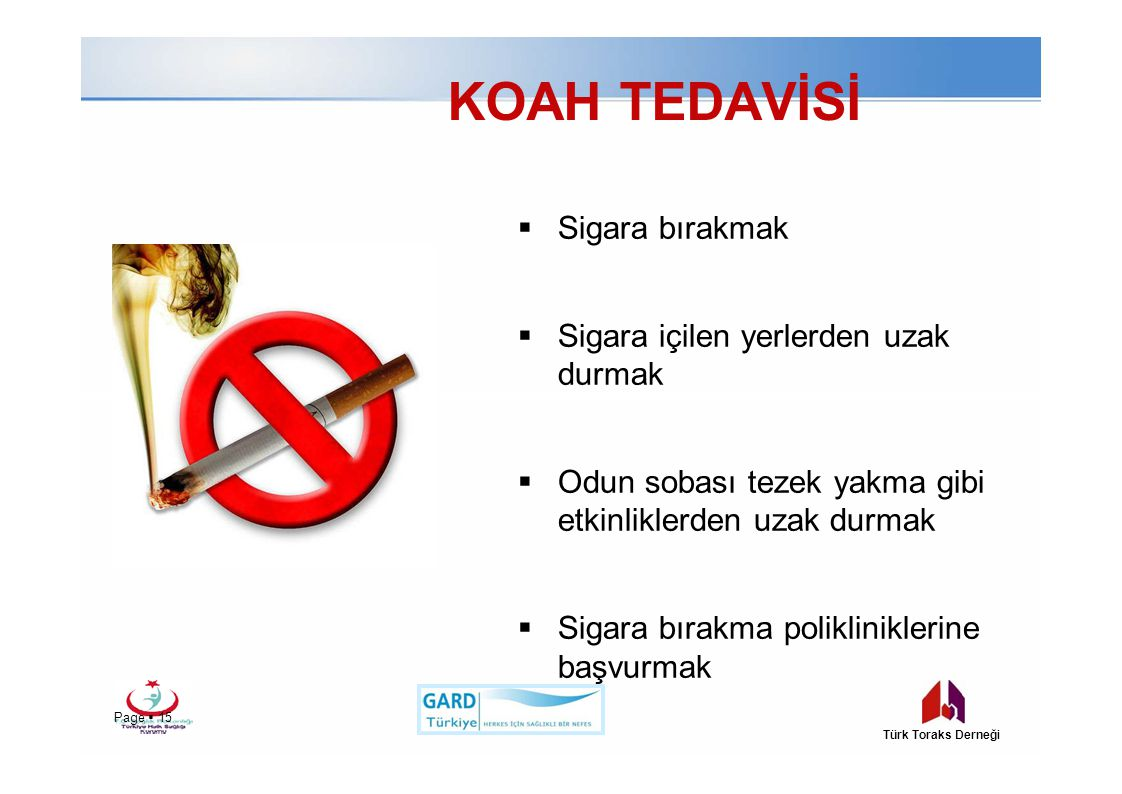 KOAH TEDAVİSİ  Sigara bırakmak  Sigara içilen yerlerden uzak durmak  Odun sobası tezek yakma gibi etkinliklerden uzak durmak  Sigara bırakma polik