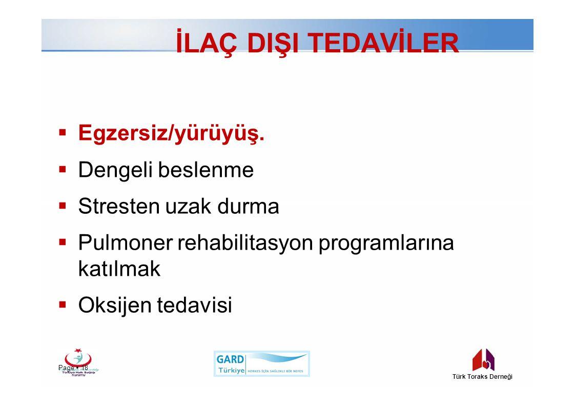 İLAÇ DIŞI TEDAVİLER Page  18 Türk Toraks Derneği  Egzersiz/yürüyüş.  Dengeli beslenme  Stresten uzak durma  Pulmoner rehabilitasyon programlarına