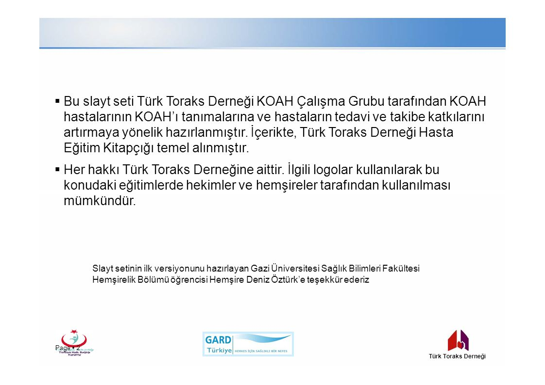 Bu slayt seti Türk Toraks Derneği KOAH Çalışma Grubu tarafından KOAH hastalarının KOAH'ı tanımalarına ve hastaların tedavi ve takibe katkılarını artırmaya yönelik hazırlanmıştır.