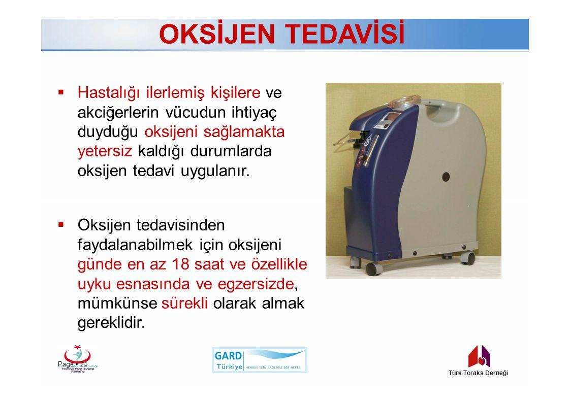 OKSİJEN TEDAVİSİ  Hastalığı ilerlemiş kişilere ve akciğerlerin vücudun ihtiyaç duyduğu oksijeni sağlamakta yetersiz kaldığı durumlarda oksijen tedavi uygulanır.