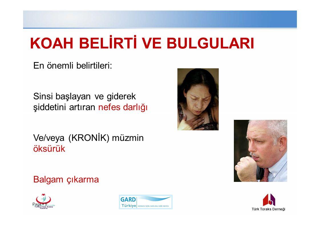 KOAH BELİRTİ VE BULGULARI En önemli belirtileri: Sinsi başlayan ve giderek şiddetini artıran nefes darlığı Ve/veya (KRONİK) müzmin öksürük Balgam çıkarma Page  9Page  9 Türk Toraks Derneği