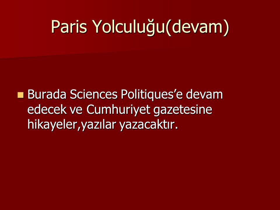 """Paris Yolcuğu Yaşar Nabi'ye yazdığı 8.1.1938 tarihli mektubunda """"hala bir baltaya sap olamadım"""" diyen şair,Kasım 1938'de sevgi ve güvenlerini kazandığ"""