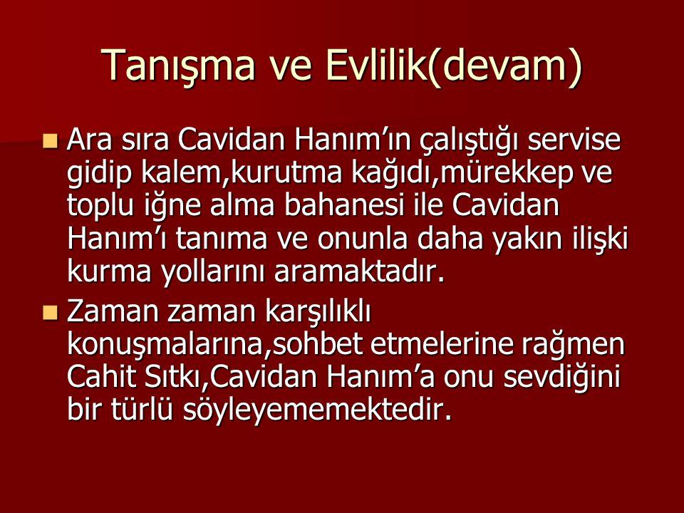 Tanışma ve Evlilik(devam)  Aynı kurumda üç yıl İstanbul üniversitesi Edebiyat Fakültesi Felsefe Bölümü'nde okuduktan sonra Ankara'da D.T.C.F.'de öğre