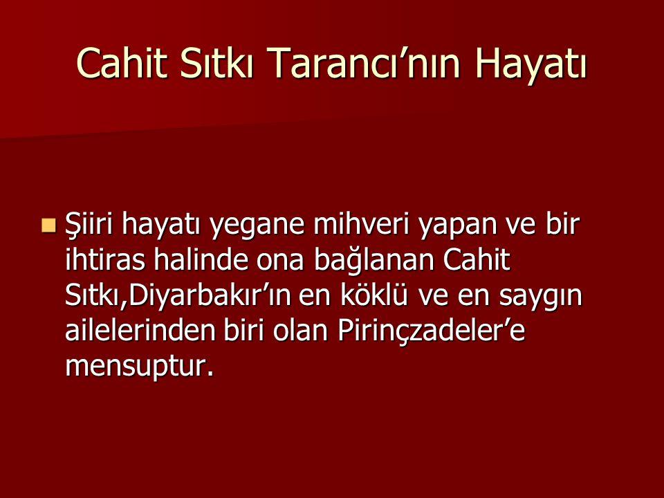 Cahit Sıtkı Tarancı'nın Hayatı Şiiri hayatı yegane mihveri yapan ve bir ihtiras halinde ona bağlanan Cahit Sıtkı,Diyarbakır'ın en köklü ve en saygın ailelerinden biri olan Pirinçzadeler'e mensuptur.
