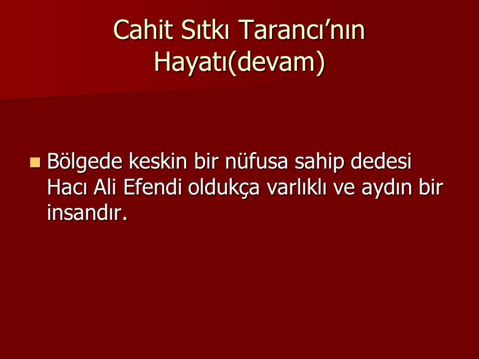 Cahit Sıtkı Tarancı'nın Hayatı(devam) Hacı Ali Efendinin büyük oğlu Arif Efendi,Diyarbakır'da belediye başkanlığı yapmış ve 1.Meşrutiyet'in ilanından