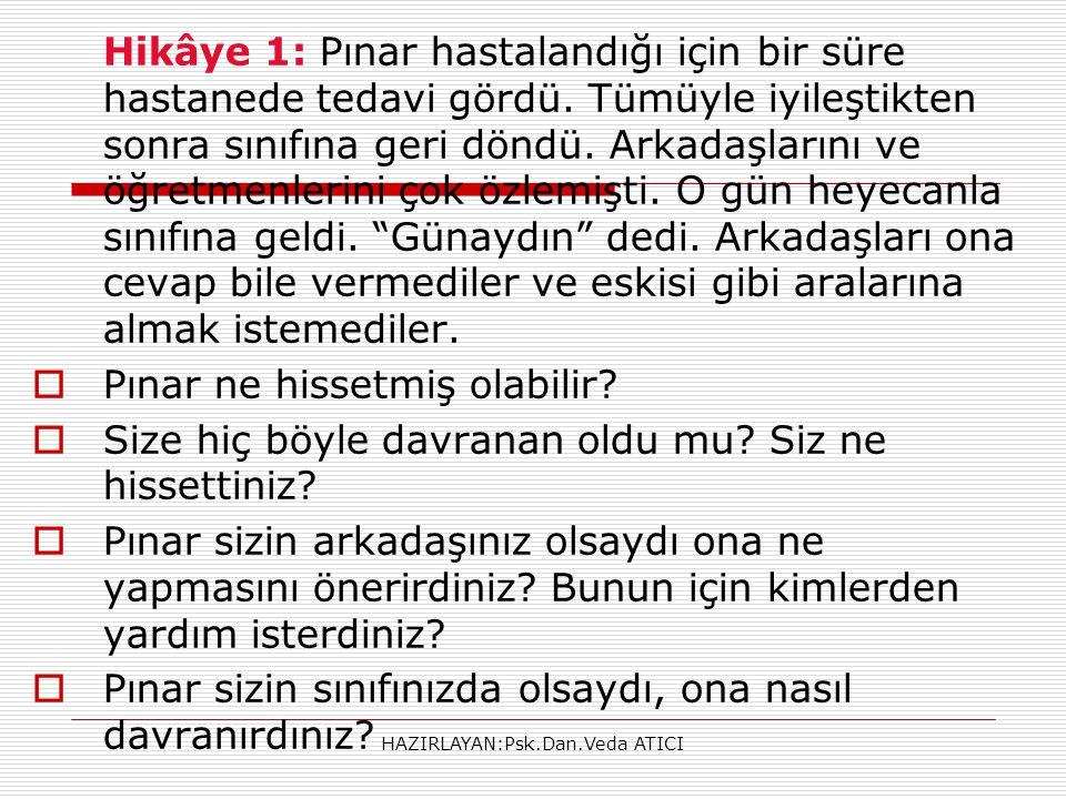 HAZIRLAYAN:Psk.Dan.Veda ATICI Hikâye 1: Pınar hastalandığı için bir süre hastanede tedavi gördü. Tümüyle iyileştikten sonra sınıfına geri döndü. Arkad