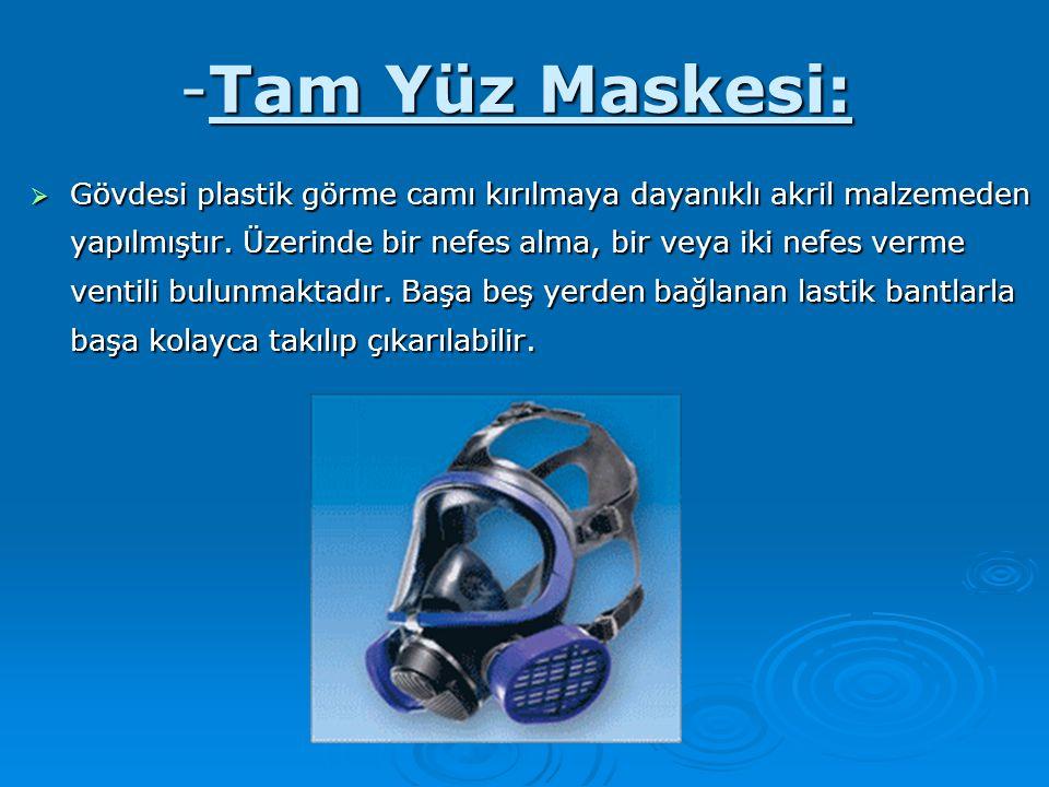 -Tam Yüz Maskesi:  Gövdesi plastik görme camı kırılmaya dayanıklı akril malzemeden yapılmıştır. Üzerinde bir nefes alma, bir veya iki nefes verme ven