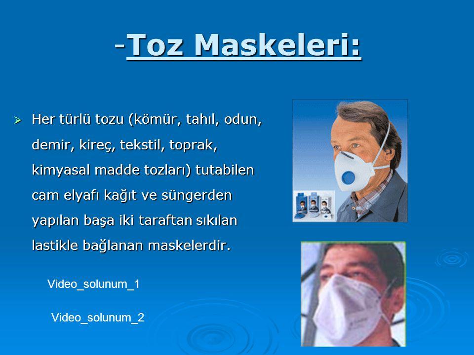 -Toz Maskeleri:  Her türlü tozu (kömür, tahıl, odun, demir, kireç, tekstil, toprak, kimyasal madde tozları) tutabilen cam elyafı kağıt ve süngerden y
