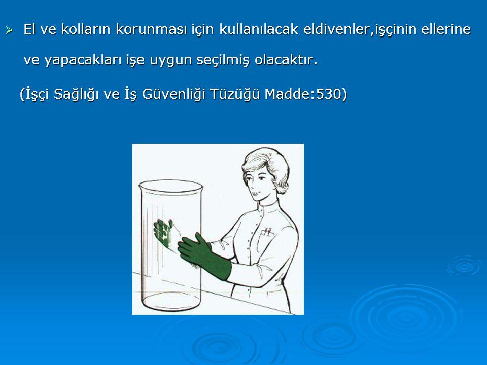  El ve kolların korunması için kullanılacak eldivenler,işçinin ellerine ve yapacakları işe uygun seçilmiş olacaktır. (İşçi Sağlığı ve İş Güvenliği Tü