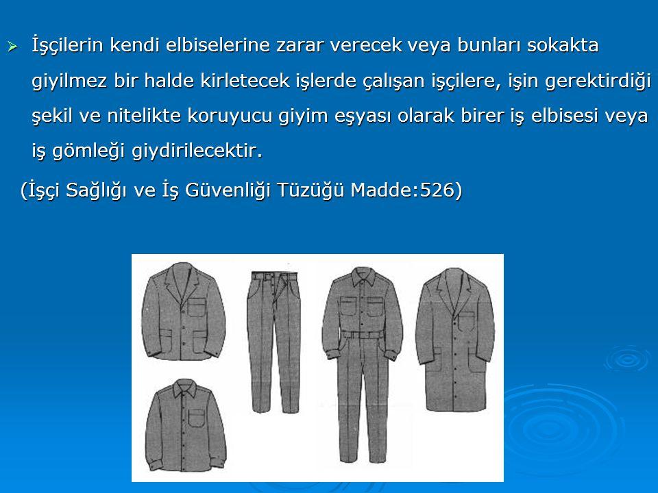  İşçilerin kendi elbiselerine zarar verecek veya bunları sokakta giyilmez bir halde kirletecek işlerde çalışan işçilere, işin gerektirdiği şekil ve n