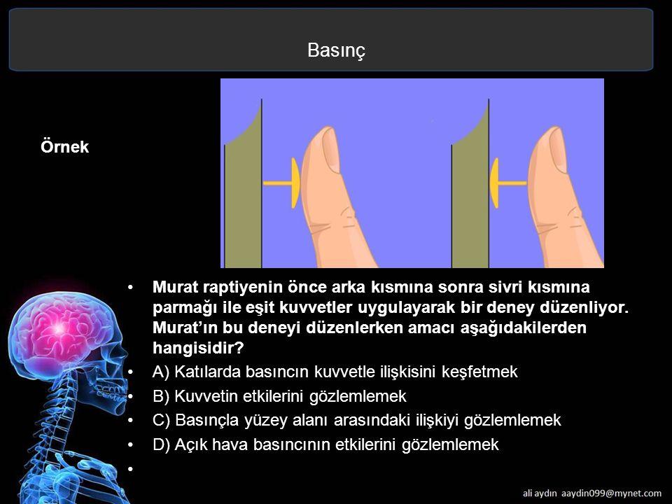 Basınç Örnek Murat raptiyenin önce arka kısmına sonra sivri kısmına parmağı ile eşit kuvvetler uygulayarak bir deney düzenliyor. Murat'ın bu deneyi dü