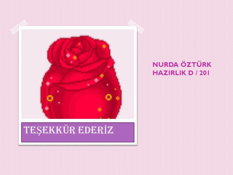 NURDA ÖZTÜRK HAZIRLIK D / 201 TE Ş EKKÜR EDER İ Z