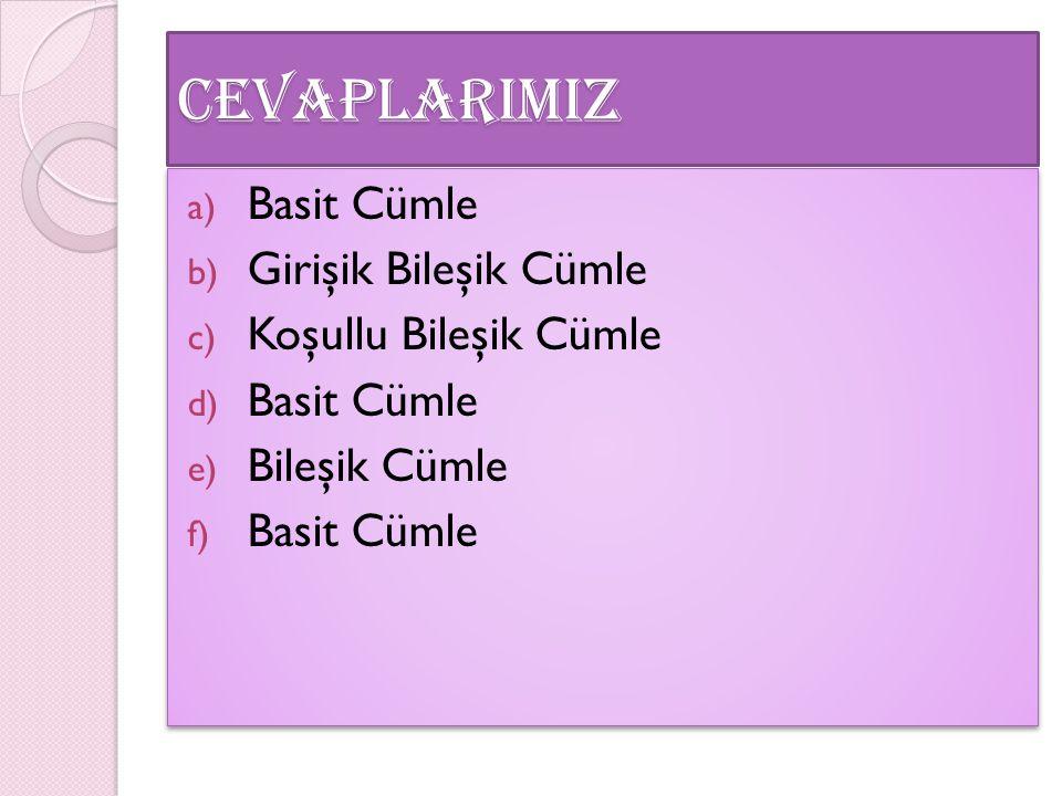 CEVAPLARIMIZ a) Basit Cümle b) Girişik Bileşik Cümle c) Koşullu Bileşik Cümle d) Basit Cümle e) Bileşik Cümle f) Basit Cümle a) Basit Cümle b) Girişik Bileşik Cümle c) Koşullu Bileşik Cümle d) Basit Cümle e) Bileşik Cümle f) Basit Cümle