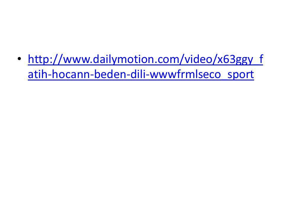 http://www.dailymotion.com/video/x63ggy_f atih-hocann-beden-dili-wwwfrmlseco_sport http://www.dailymotion.com/video/x63ggy_f atih-hocann-beden-dili-ww