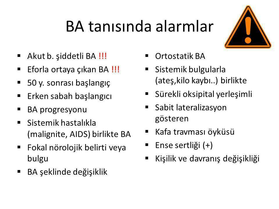 BA tanısında alarmlar  Akut b. şiddetli BA !!!  Eforla ortaya çıkan BA !!!  50 y. sonrası başlangıç  Erken sabah başlangıcı  BA progresyonu  Sis