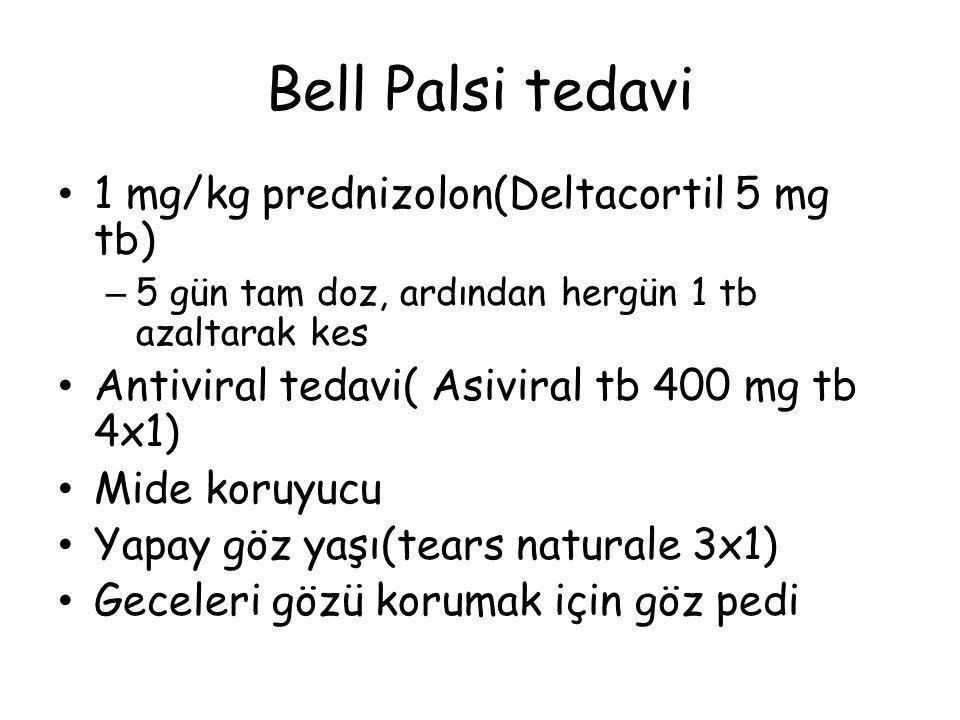 Bell Palsi tedavi 1 mg/kg prednizolon(Deltacortil 5 mg tb) – 5 gün tam doz, ardından hergün 1 tb azaltarak kes Antiviral tedavi( Asiviral tb 400 mg tb