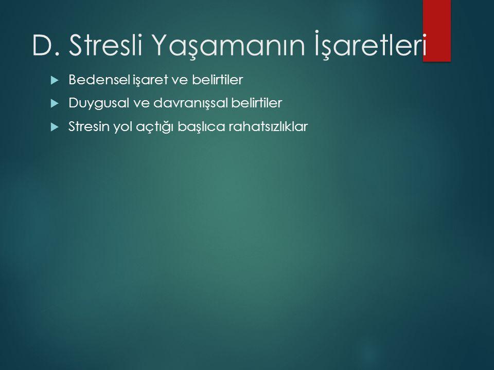 D. Stresli Yaşamanın İşaretleri  Bedensel işaret ve belirtiler  Duygusal ve davranışsal belirtiler  Stresin yol açtığı başlıca rahatsızlıklar