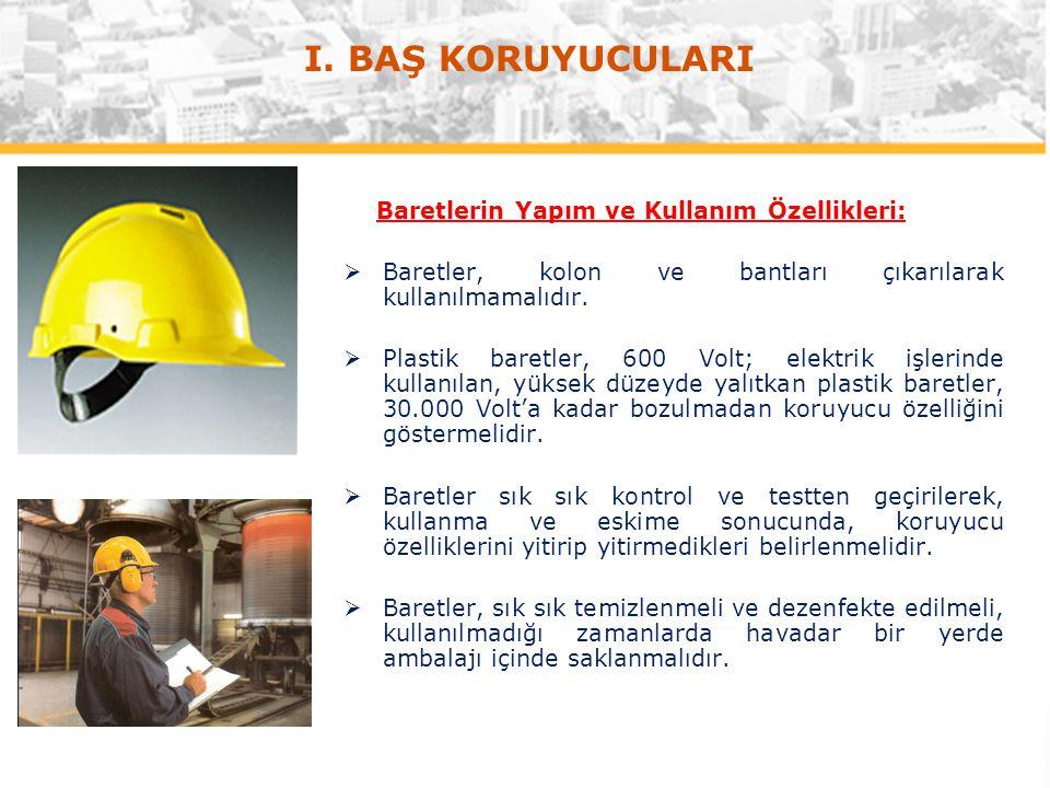 Baretlerin Yapım ve Kullanım Özellikleri:  Baretler, kolon ve bantları çıkarılarak kullanılmamalıdır.  Plastik baretler, 600 Volt; elektrik işlerind