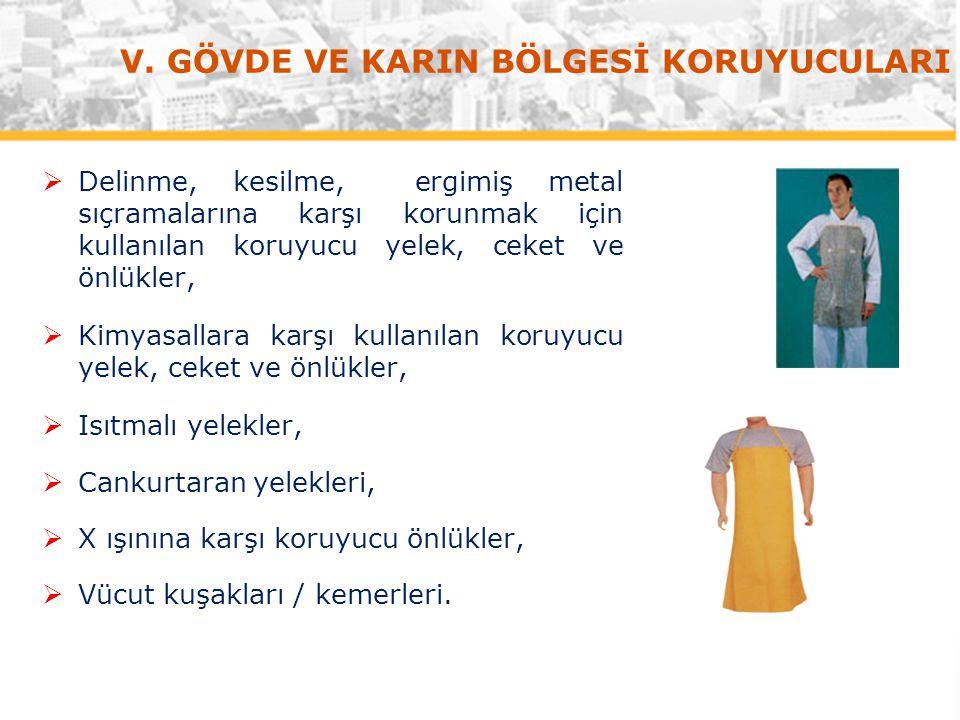 V. GÖVDE VE KARIN BÖLGESİ KORUYUCULARI  Delinme, kesilme, ergimiş metal sıçramalarına karşı korunmak için kullanılan koruyucu yelek, ceket ve önlükle