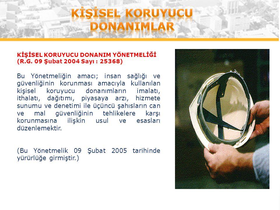 KİŞİSEL KORUYUCU DONANIM YÖNETMELİĞİ (R.G. 09 Şubat 2004 Sayı : 25368) Bu Yönetmeliğin amacı; insan sağlığı ve güvenliğinin korunması amacıyla kullanı