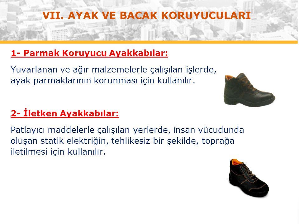 1- Parmak Koruyucu Ayakkabılar: Yuvarlanan ve ağır malzemelerle çalışılan işlerde, ayak parmaklarının korunması için kullanılır. 2- İletken Ayakkabıla