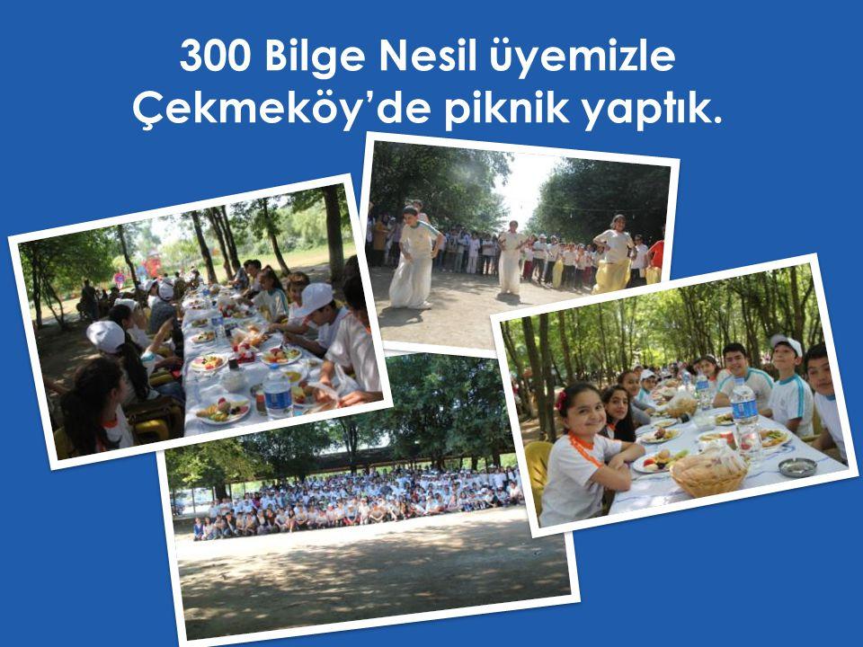 300 Bilge Nesil üyemizle Çekmeköy'de piknik yaptık.