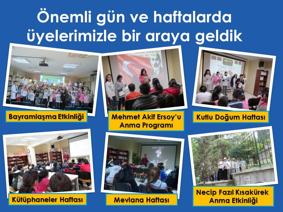 Önemli gün ve haftalarda üyelerimizle bir araya geldik Mehmet Akif Ersoy'u Anma Programı Kutlu Doğum Haftası Mevlana Haftası Necip Fazıl Kısakürek Anma Etkinliği Kütüphaneler Haftası Bayramlaşma Etkinliği