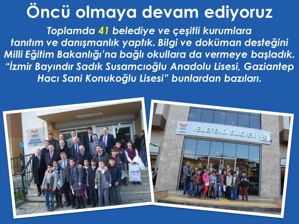Toplamda 41 belediye ve çeşitli kurumlara tanıtım ve danışmanlık yaptık.