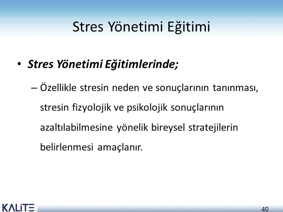 40 Stres Yönetimi Eğitimi Stres Yönetimi Eğitimlerinde; – Özellikle stresin neden ve sonuçlarının tanınması, stresin fizyolojik ve psikolojik sonuçlar