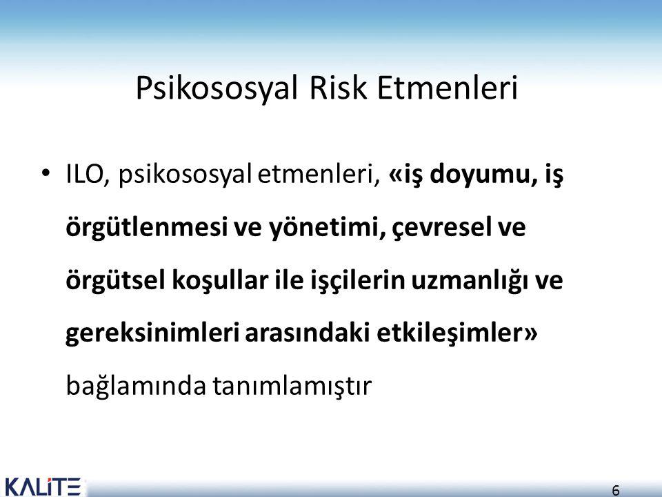 6 Psikososyal Risk Etmenleri ILO, psikososyal etmenleri, «iş doyumu, iş örgütlenmesi ve yönetimi, çevresel ve örgütsel koşullar ile işçilerin uzmanlığ