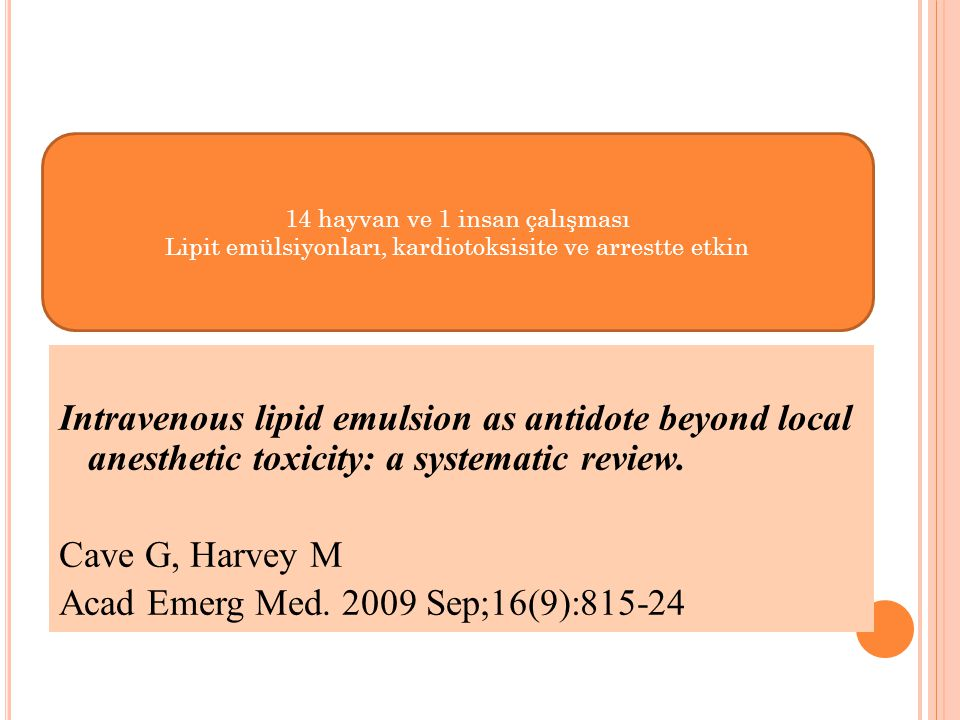 Intravenous lipid emulsion as antidote beyond local anesthetic toxicity: a systematic review. Cave G, Harvey M Acad Emerg Med. 2009 Sep;16(9):815-24 1