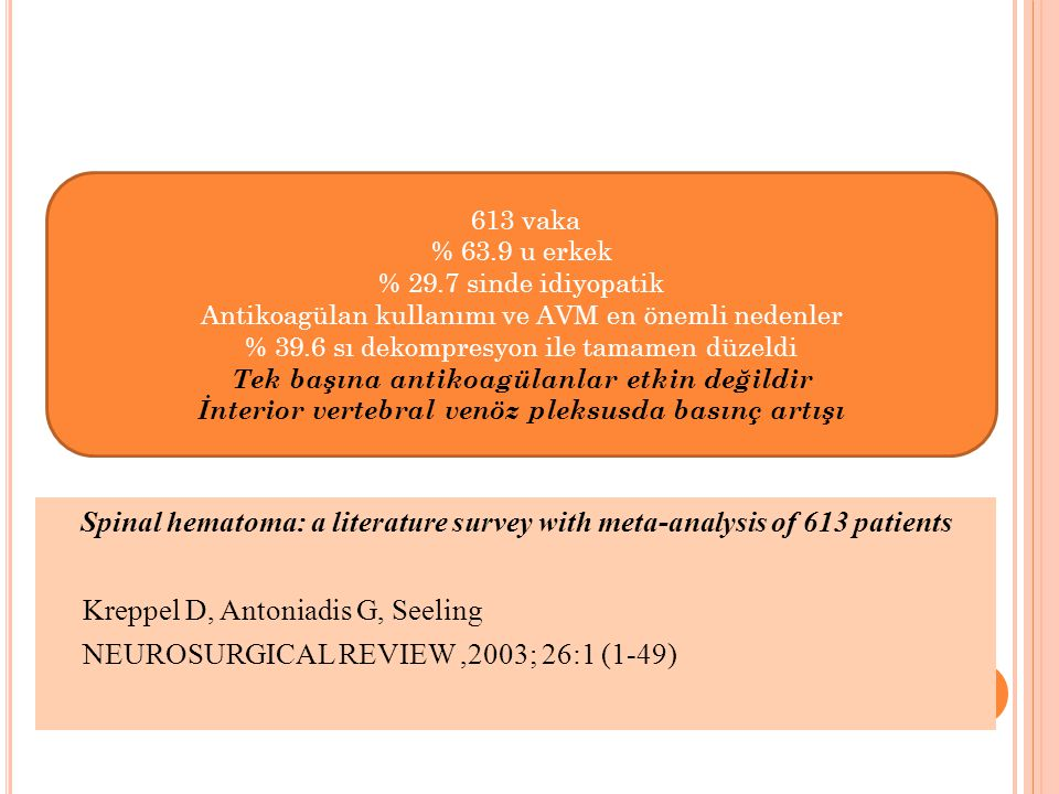Spinal hematoma: a literature survey with meta-analysis of 613 patients Kreppel D, Antoniadis G, Seeling NEUROSURGICAL REVIEW,2003; 26:1 (1-49) 613 va