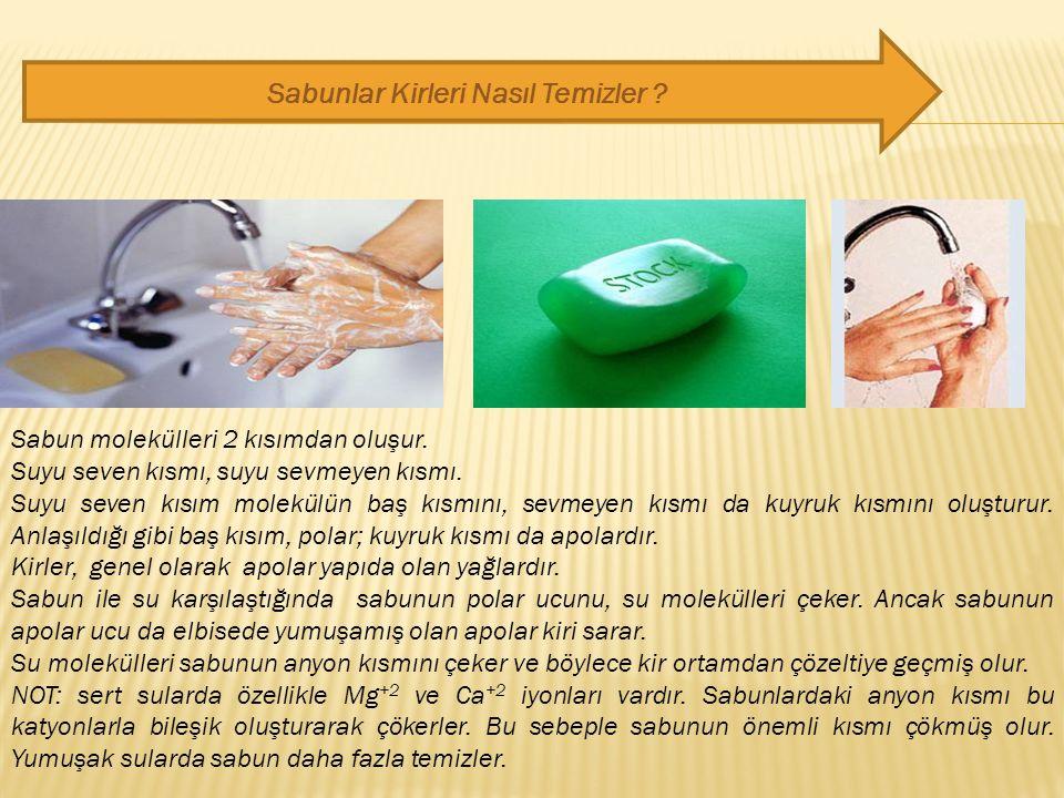 Sabun molekülleri 2 kısımdan oluşur.Suyu seven kısmı, suyu sevmeyen kısmı.